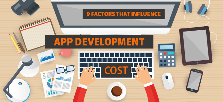9 Factors That Influence App Development Cost